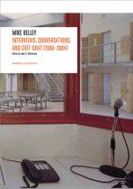 Mike Kelley: Interviews, Conversations, and Chit-Chat (1986-2004)