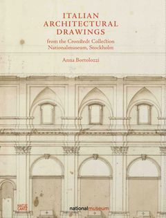 Italian Architectural Drawings from the Cronstedt Collection in the Nationalmuseum