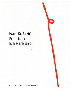 Ivan Kozaric: Freedom Is a Rare Bird