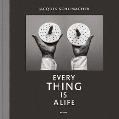 Jacques Schumacher: Every Thing Is a Life