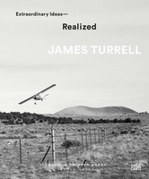 James Turrell: Extraordinary Ideas—Realized