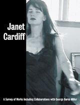Janet Cardiff: A Survey Of Works, Including Collaborations With George Bures Miller