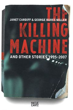 Janet Cardiff & George Bures Miller: The Killing Machine and Other Stories, 1995-2007