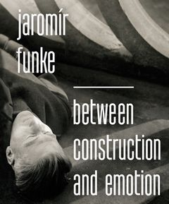 Jaromír Funke: Between Construction and Emotion