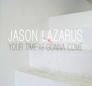 Jason Lazarus: Your Time Is Gonna Come