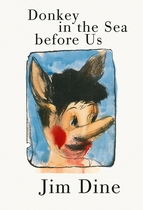 Jim Dine: Donkey in the Sea Before Us
