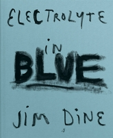 Jim Dine: Electrolyte in Blue