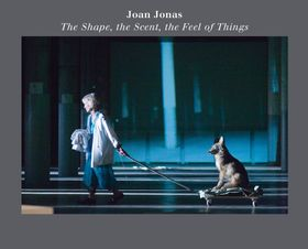Joan Jonas: The Shape, the Scent, the Feel of Things