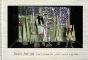 Joan Jonas: They Come to Us Without a Word