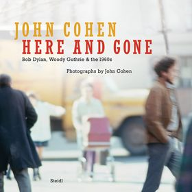 John Cohen: Here and Gone, Bob Dylan, Woody Guthrie & the 1960s