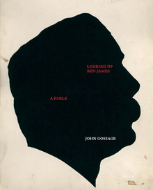 John Gossage: Looking Up Ben James, A Fable