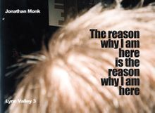 Jonathan Monk: The Reason Why I Am Here Is the Reason Why I Am Here