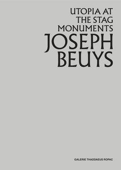 Joseph Beuys: Utopia at the Stag Monuments