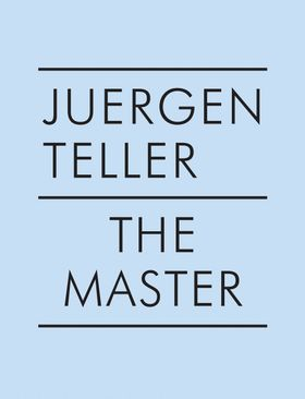 Juergen Teller: The Master IV