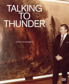 Julius von Bismarck: Talking to Thunder