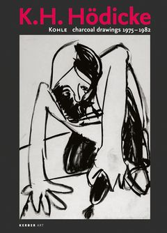 K.H. Hödicke: Charcoal Drawings 1975-1982