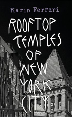 Karin Ferrari: Rooftop Temples of New York City