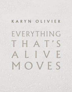 Karyn Olivier: Everything That's Alive Moves