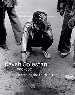 Kaveh Golestan: Recording the Truth in Iran 1950-2003