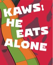 KAWS: He Eats Alone