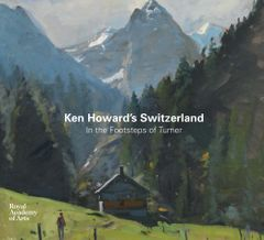 Ken Howard's Switzerland: In the Footsteps of Turner