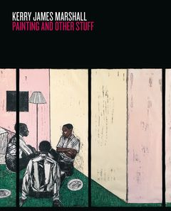 Kerry James Marshall: Painting and Other Stuff