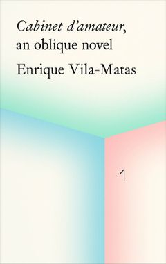 Enrique Vila-Matas: Cabinet d'amateur, an oblique novel