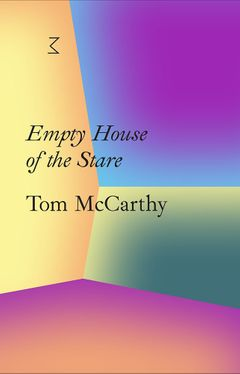 Tom McCarthy: Empty House of the Stare