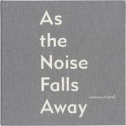 Lawrence Carroll: As the Noise Falls Away