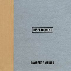 Lawrence Weiner Displacement ARTBOOK | D A P  1991 Catalog