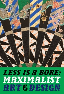 Less Is a Bore: Maximalist Art & Design