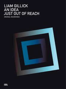 Liam Gillick: An Idea Just Out of Reach