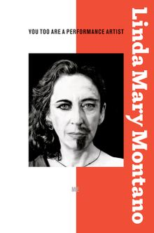 Linda Mary Montano: You Too Are a Performance Artist