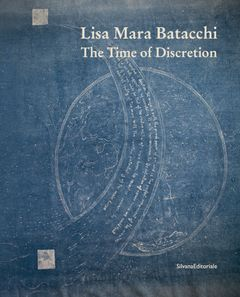 Lisa Mara Batacchi: The Time of Discretion