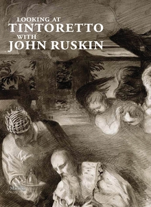 Looking at Tintoretto with John Ruskin