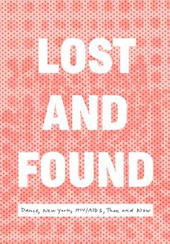 Lost and Found: Dance, New York, HIV/AIDS, Then and Now