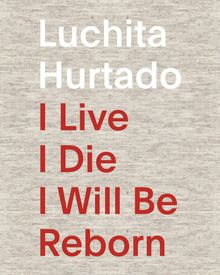 Luchita Hurtado: I Live I Die I Will Be Reborn