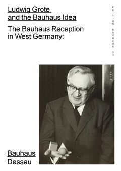 Ludwig Grote and the Bauhaus Idea
