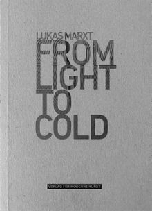 Lukas Marxt: From Light to Cold