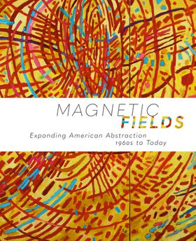 Magnetic Fields: Expanding American Abstraction, 1960s to Today