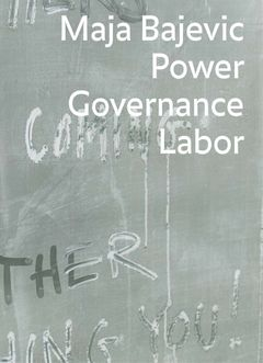 Maja Bajevic: Power Governance Labor