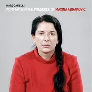 Marco Anelli: Portraits in the Presence of Marina Abramovic