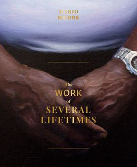 Mario Moore: The Work of Several Lifetimes