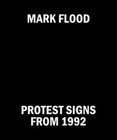 Mark Flood: Protest Signs from 1992