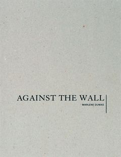 Marlene Dumas: Against the Wall