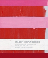 Martin Kippenberger: Catalogue Raisonné of the Paintings, Volume 4 1993-1997