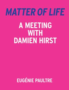 Matter of Life: A Meeting with Damien Hirst