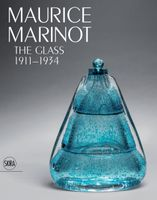 Maurice Marinot: The Glass 1911–1934
