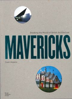 Mavericks: Breaking the Mould of British Architecture