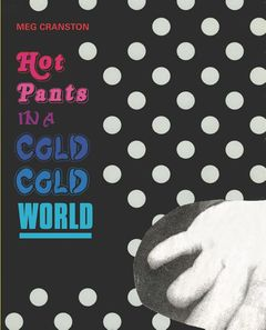 Meg Cranston: Hot Pants in a Cold Cold World
